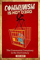 Communism is not dead: The Communist Conspiracy in the 21st Century