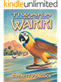 Tiwaka Goes to Waikiki (The Life and Times of a Hawaiian Tiki Bar Book 3)