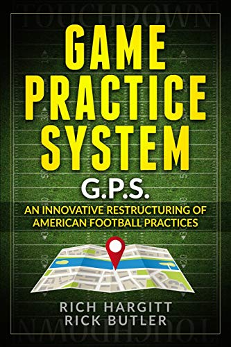 Game Practice System: An Innovative Restructuring of American Football Practices por Rich Hargitt