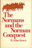 The Normans and the Norman Conquest, Reginald A. Brown, 0094562601