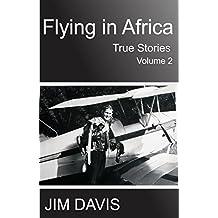 Flying in Africa: True Stories (Volume Book 2)
