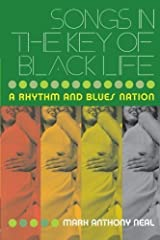 Songs in the Key of Black Life: A Rhythm and Blues Nation by Mark Anthony Neal (2003-05-18) Paperback