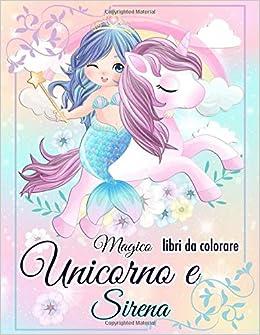 Magico Unicorno E Sirena Libri Da Colorare Ami Animali Principesse Unicorni E Sirene Includere Quadri Di Pittura Per I Tuoi Hobby Con Il Nuovo Fantastico Mondo Da Magico Italian Edition Studios