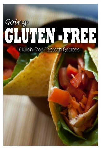 Download gluten free mexican recipes going gluten free by tamara download gluten free mexican recipes going gluten free by tamara paul 2014 05 22 book pdf audio idymyl6dk forumfinder