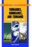 Tornadoes, Hurricanes, And Tsunamis: A Practical Survival Guide (The Library of Emergency Preparedness)