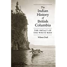 The Indian History of British Columbia: The Impact of the White Man
