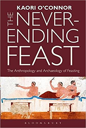 Book The Never-ending Feast: The Anthropology and Archaeology of Feasting