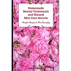 Homemade Beauty Treatments and Natural Skin Care Secrets: Simple Recipes to Use Everyday: Organic Beauty on a Budget (Herbal and Natural Remedies for Healhty Skin Care)