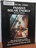 Passive Solar Energy : The Homeowner's Guide to Natural Heating and Cooling, Anderson, Bruce and Wells, Malcolm, 0931790220