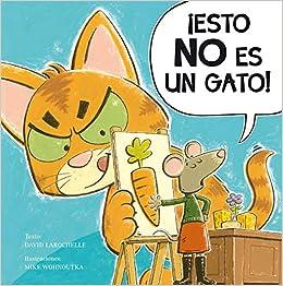 Esto no es un gato! (Spanish Edition): David Larochelle, Mike Wohnoutka: 9788491450740: Amazon.com: Books