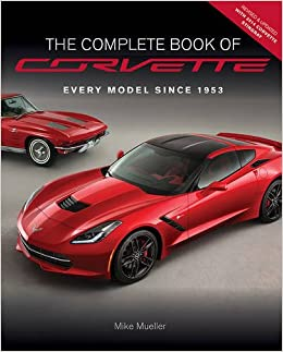 the complete book of corvette revised updated every model since 1953 complete book series mike mueller 2015760345740 amazoncom books