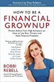 How to Be a Financial Grownup: Proven Advice from High Achievers on How to Live Your Dreams and Have Financial Freedom