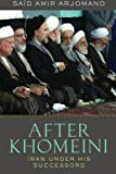 After Khomeini : Iran under His Successors, Arjomand, Said Amir, 019989194X