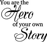 You are the hero of your own story....Wall Quotes Sayings Words Removable Wall Lettering, BLACK