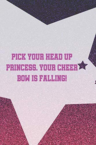 Pick Your Head Up Princess. Your Cheer Bow Is Falling!: Blank Lined Notebook Journal Diary Composition Notepad 120 Pages 6x9 Paperback ( Cheerleader ) Pink Star -