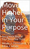 Move Higher in Your Purpose: Being Your Best at Your Best One Thing