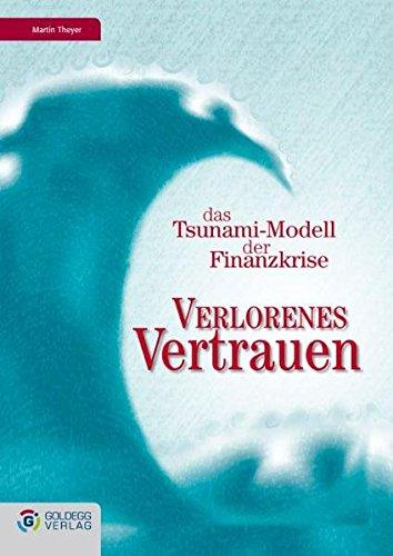 Verlorenes Vertrauen: Das Tsunami-Modell der Finanzkrise (Goldegg Business)