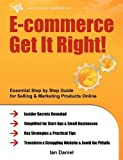 img - for By Ian Daniel - E-commerce Get It Right!: Essential Step by Step Guide for Sellin (2011-08-21) [Paperback] book / textbook / text book