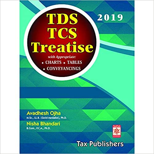 TDS & TCS TREATISE WITH APPROPRIATE CHARTS, TABLES, CONVEYANCINGS 2019 by TAX PUBLISHERS