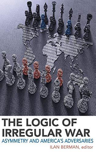 The Logic of Irregular War: Asymmetry and America's Adversaries
