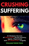 img - for CRUSHING SUFFERING: 12 Ultimate Secrets of DEFEATING Stress, Anxiety, Agony, Depression and INCINERATING Tragedy (With Extreme Survival Stories and Inspiring Life Quotes) book / textbook / text book