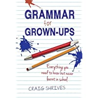 Grammar Rules: Grammar for Grown-ups: Everything you need to know but never learnt in school
