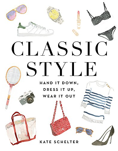 Classic Style: Hand It Down, Dress It Up, Wear It Out ()
