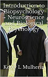 Introduction to Biopsychology - Neuroscience and Biological Psychology