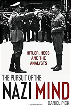 The Pursuit of the Nazi Mind: Hitler, Hess, and the Analysts