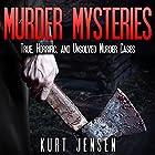 Murder Mysteries: True, Horrific, and Unsolved Murder Cases: True & Puzzling Stories, Book 1 Hörbuch von Kurt Jensen Gesprochen von: Jamie B. Cline