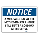 PetKa Signs and Graphics PKFO-0147-NA_14x10 A miserable day on the mother-in-law's house still beats a good day at the office. Aluminum Sign, 14'' x 10''