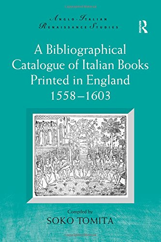 A Bibliographical Catalogue of Italian Books Printed in England 1558–1603 (Anglo-Italian Renaissance Studies)