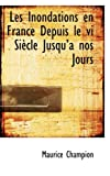 Les Inondations en France Depuis le VI Siaucle Jusqua++A Nos Jours, Maurice Champion, 0559017421