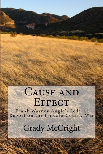 Read Online Cause and Effect: Frank Warner Angle's Federal Report on the Lincoln County War PDF ePub fb2 ebook