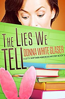 The Lies We Tell: Suspense with a Dash of Humor (A Letty Whittaker 12 Step Mystery Book 5) by [Glaser, Donna White]
