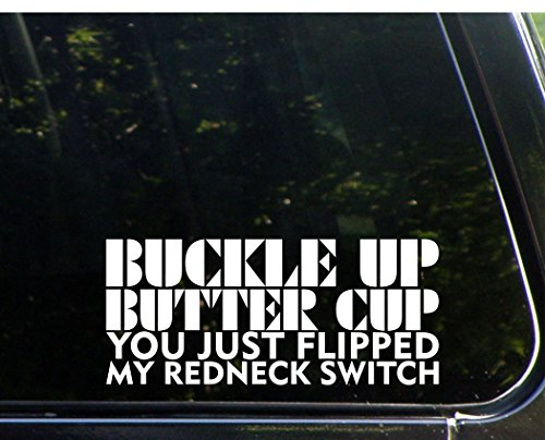 Buckle Up Buttercup You Just Flipped My Redneck Switch - 8 1/2
