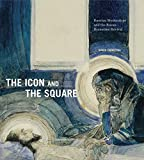 """Maria Taroutina, """"The Icon and the Square: Russian Modernism and the Russo-Byzantine Revival"""" (Penn State UP, 2018)"""