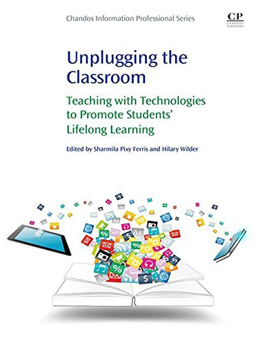 Unplugging the Classroom: Teaching with Technologies to Promote Students' Lifelong Learning (Chandos Information Professional)