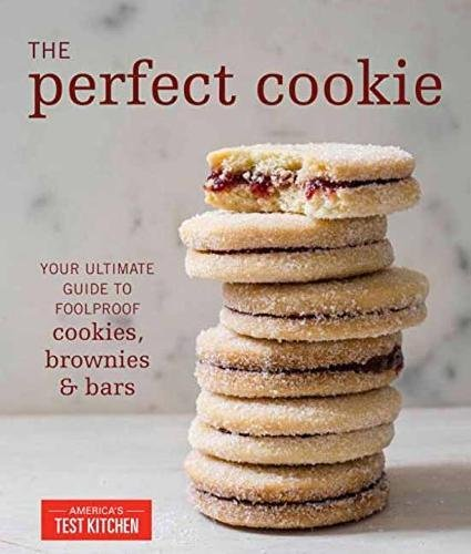 The Perfect Cookie: Your Ultimate Guide to Foolproof Cookies, Brownies, and Bars by America's Test Kitchen
