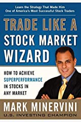 [Trade Like a Stock Market Wizard: How to Achieve Super Performance in Stocks in Any Market] [By: Minervini, Mark] [April, 2013] Unknown Binding