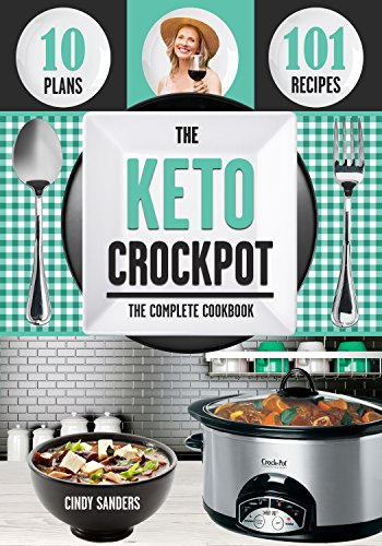 The Keto Diet Crock Pot Cookbook: 101 Delicious and Easy Slow Cooker Recipes for Weight Loss, Healing and Confidence on the Ketogenic Diet by Cindy  Sanders, Bloomfield Publishing