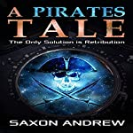 A Pirate's Tale: The Only Solution Is Retribution | Saxon Andrew