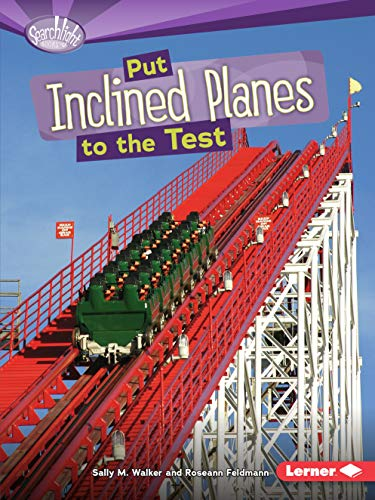 (Put Inclined Planes to the Test (Searchlight Books ™ ― How Do Simple Machines Work?))