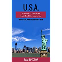 USA: A Traveler's Guide to the Must-See Cities in America! (Seattle, Portland, San Francisco, Los Angeles, Dallas, Austin, New Orleans, Miami, Chicago, Philadelphia, New York, Boston)