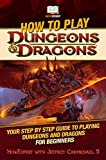 How To Play Dungeons and Dragons: Your Step By Step Guide To Playing Dungeons and Dragons For Beginners