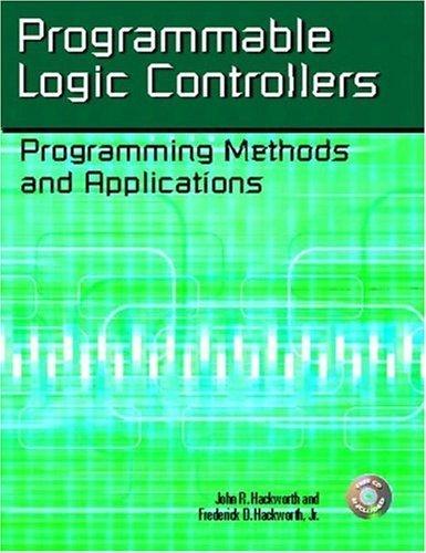 Programmable Logic Controllers: Programming Methods and Applications by Hackworth, John R., Hackworth Jr., Frederick D.(April 21, 2003) Paperback
