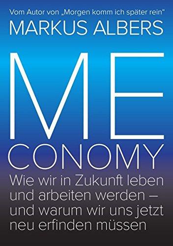 Meconomy: Wie wir in Zukunft leben und arbeiten werden – und warum wir uns jetzt neu erfinden müssen (Blue Edition)
