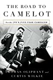 img - for The Road to Camelot: Inside JFK's Five-Year Campaign book / textbook / text book