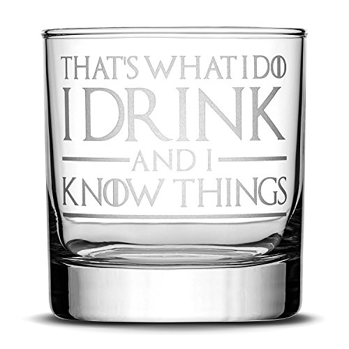 Premium Game of Thrones Whiskey Glass, Thats What I Do I Drink and I Know Things, Hand Etched 14oz Rocks Glass, Made in USA, Highball Gifts (1) (Best Whiskey Mixed Drinks)