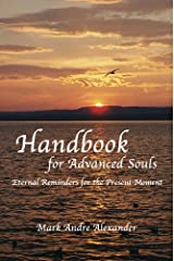 Handbook for Advanced Souls: Eternal Reminders for the Present Moment Kindle Edition